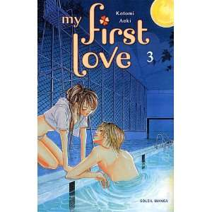 My first love, Tome 3 (9782302006508): Kotomi Aoki: Books