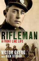 Rifleman: A Front Line Life (Book) by Rick Stroud, et al. (2011