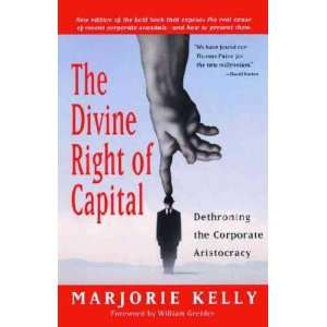 Divine Right of Capital Marjorie/ Greider, William (FRW) Kelly Books